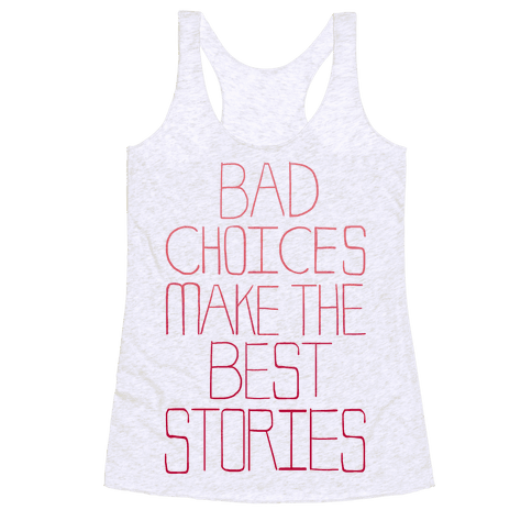 Bad Choices Make the Best Stories Racerback Tank Top