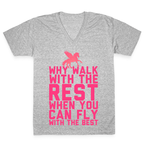 Why Walk With The Rest When You Can Fly With The Best V-Neck Tee Shirt