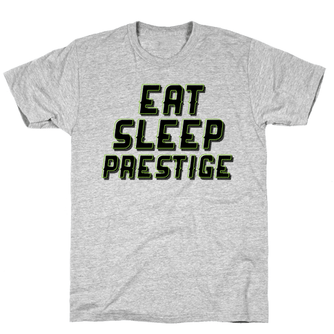 Eat Sleep Prestige Mens T-Shirt