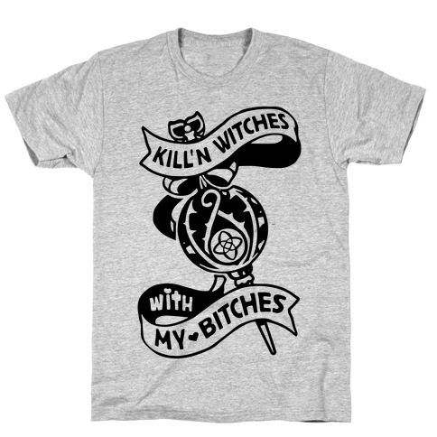 Kill'n Witches With My Bitches T-Shirt