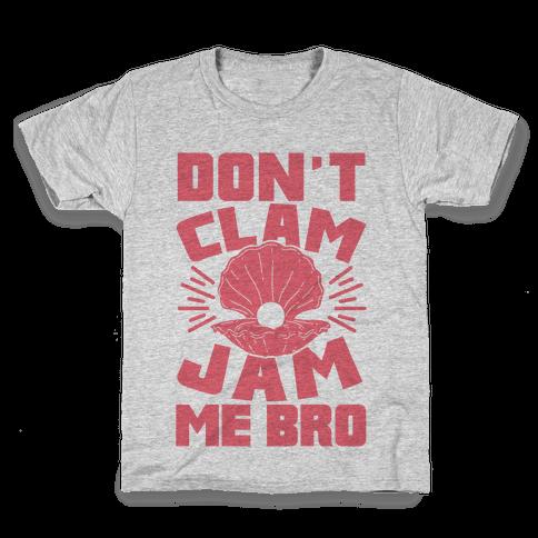 Don't Clam Jam Me Bro Kids T-Shirt