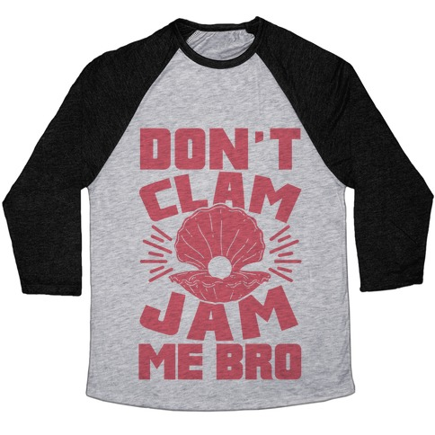 Don't Clam Jam Me Bro Baseball Tee