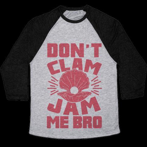 Don't Clam Jam Me Bro Baseball Tee