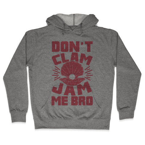 Don't Clam Jam Me Bro Hooded Sweatshirt