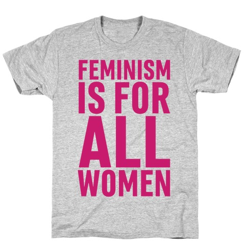 Feminism Is For All Women T-Shirt