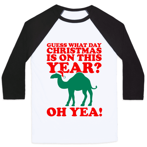 Guess What Day Christmas is on this Year? Baseball Tee