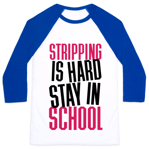 Stripping Is Hard, Stay In School Baseball Tee