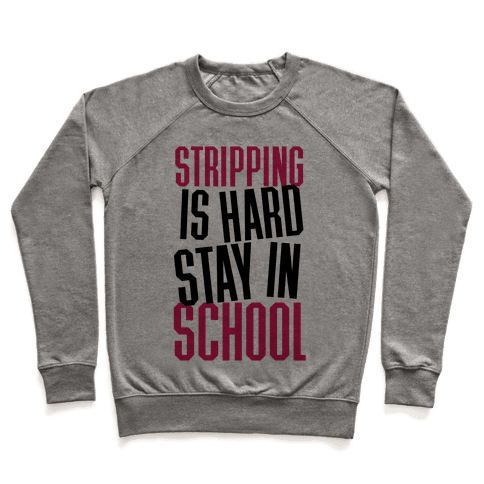 Stripping Is Hard, Stay In School Pullover