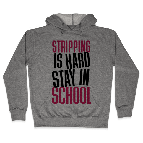 Stripping Is Hard, Stay In School Hooded Sweatshirt