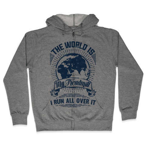 The World Is My Treadmill (Distressed) Zip Hoodie