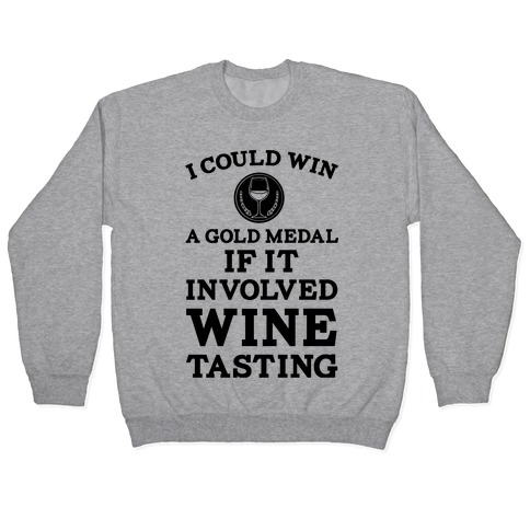 I Could Win A Gold Medal If It Involved Wine Tasting Pullover