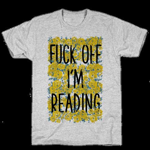 F*** Off I'm Reading Mens/Unisex T-Shirt