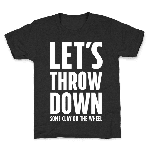 Let's Throw Down (Some Clay On The Wheel) Kids T-Shirt