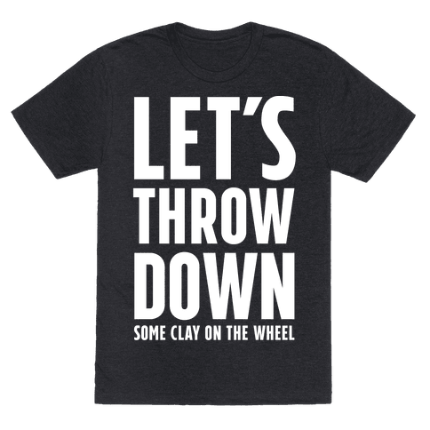Let's Throw Down (Some Clay On The Wheel)