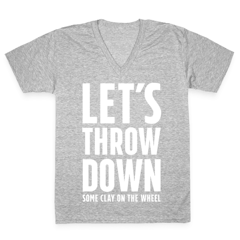 Let's Throw Down (Some Clay On The Wheel) V-Neck Tee Shirt