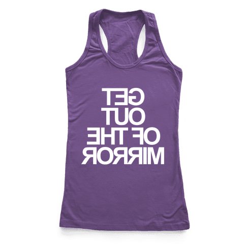 Get Out Of The Mirror Racerback Tank Top