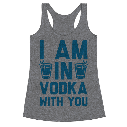 I Am In Vodka With You Racerback Tank Top