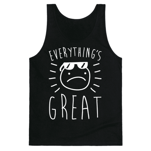 Everything's Great Tank Top