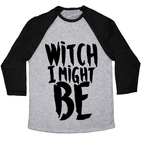 Witch I Might Be Baseball Tee