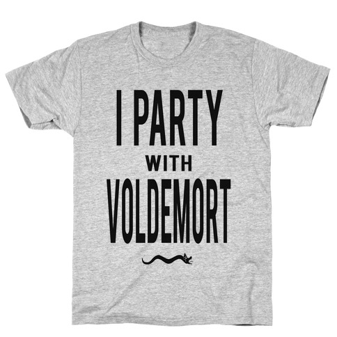 I Party With Lord Voldemort T-Shirt