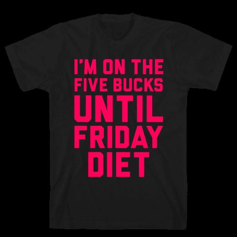 Five Bucks Diet Mens T-Shirt