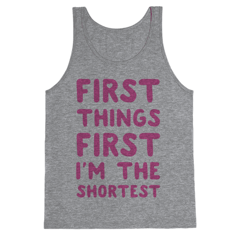 First Things First. I'm The Shortest Tank Top