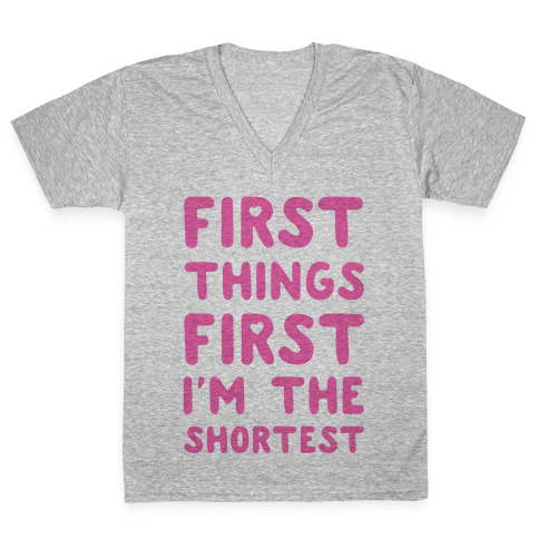 First Things First. I'm The Shortest V-Neck Tee Shirt