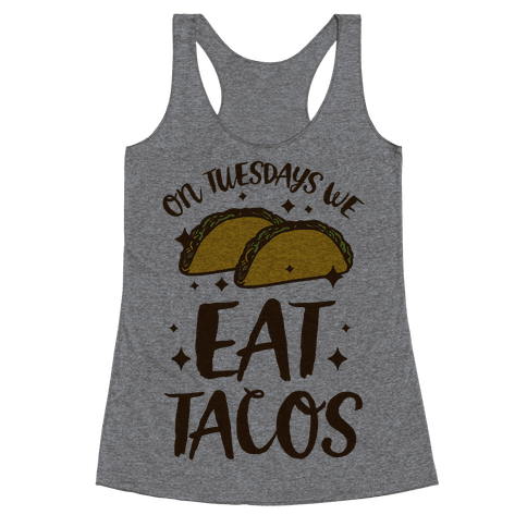 On Tuesdays We Eat Tacos Racerback Tank Top