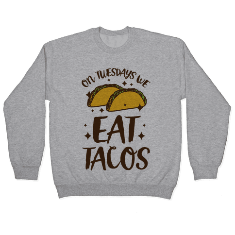 On Tuesdays We Eat Tacos Pullover