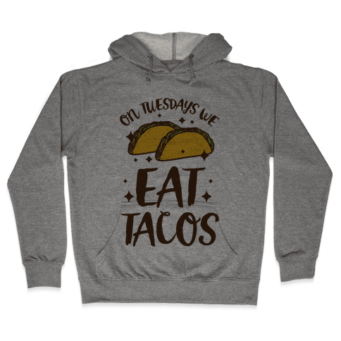 On Tuesdays We Eat Tacos Hooded Sweatshirt