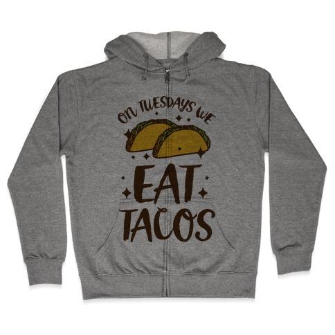 On Tuesdays We Eat Tacos Zip Hoodie