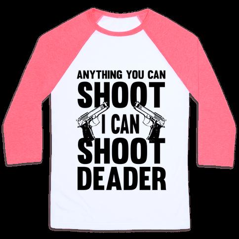 Anything You Can Shoot Baseball Tee