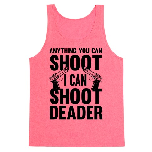 Anything You Can Shoot Tank Top