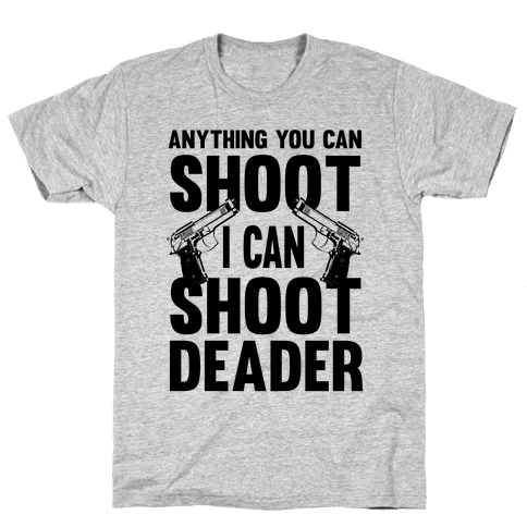 Anything You Can Shoot Mens T-Shirt