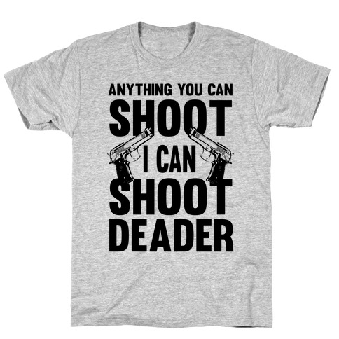 Anything You Can Shoot T-Shirt