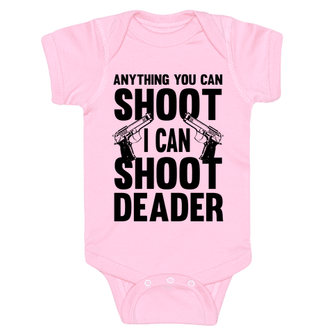 Anything You Can Shoot Baby Onesy