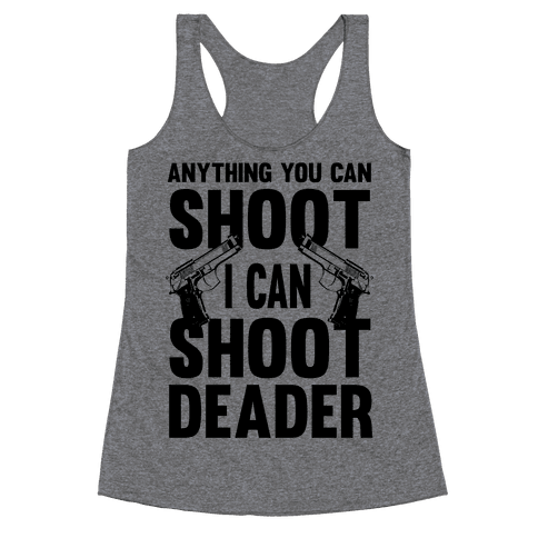 Anything You Can Shoot Racerback Tank Top