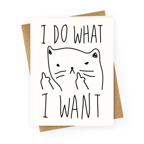 I Do What I Want Cat Greeting Card