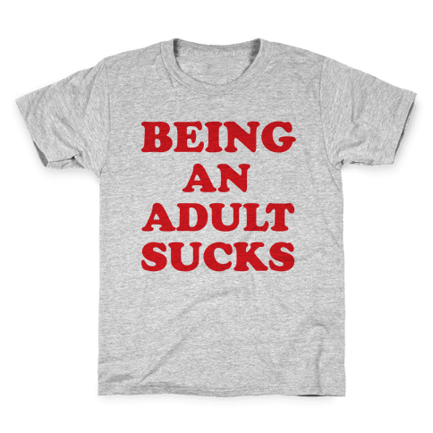 Being An Adult Sucks Kids T-Shirt