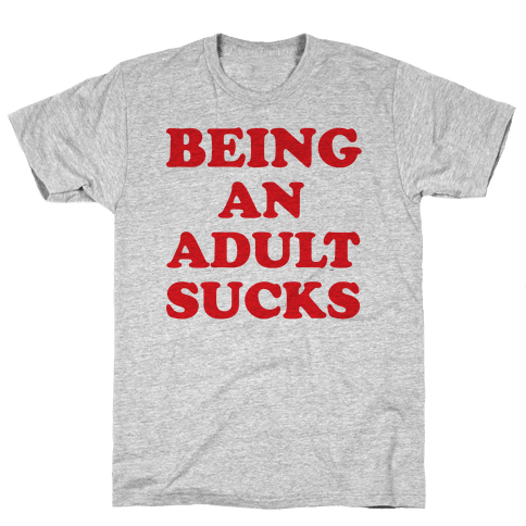Being An Adult Sucks Mens T-Shirt