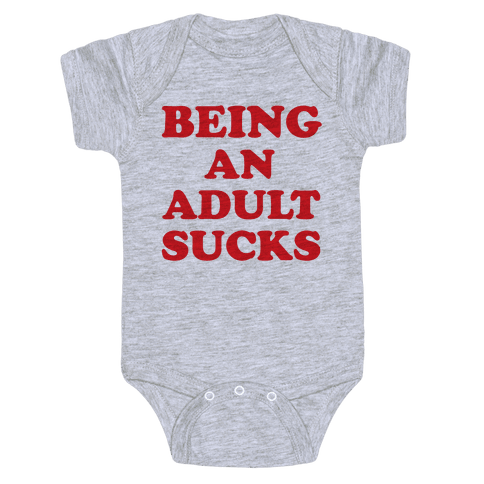 Being An Adult Sucks Baby Onesy