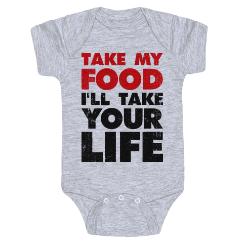 Take My Food I'll Take Your Life Baby Onesy
