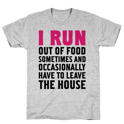 I Run (Out Of Food Sometimes) Mens T-Shirt