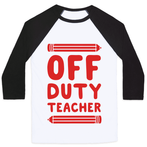 Off Duty Teacher Baseball Tee