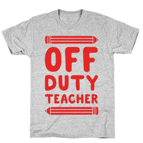 Off Duty Teacher T-Shirt