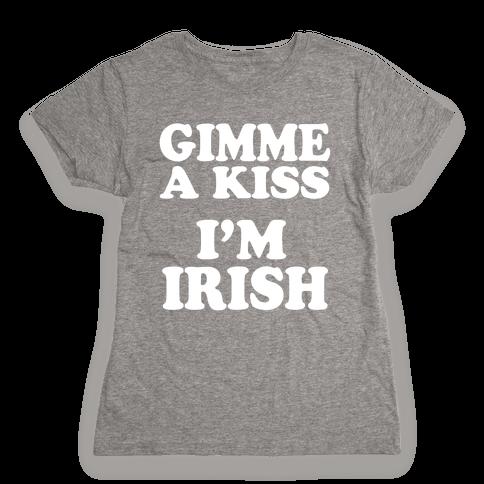 Gimme a Kiss, I'm Irish Womens T-Shirt