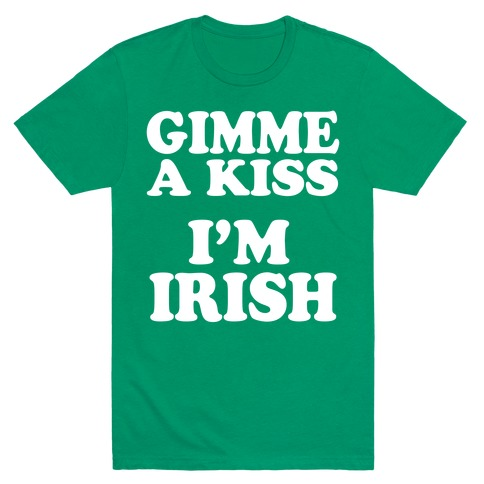 Gimme a Kiss, I'm Irish Mens T-Shirt