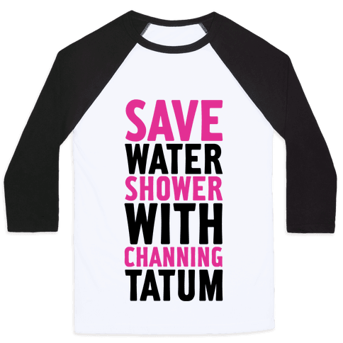 Save Water Shower with Channing Tatum Baseball Tee