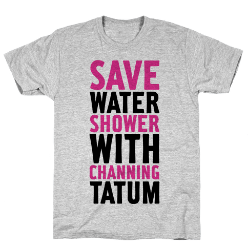 Save Water Shower with Channing Tatum Mens T-Shirt