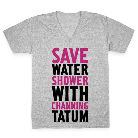 Save Water Shower with Channing Tatum V-Neck Tee Shirt